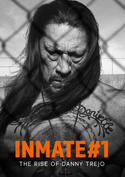 INMATE #1: THE RISE OF DANNY TREJO (Digital Only)